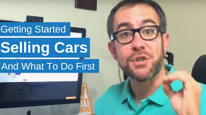 getting started in the car s business how to be successful getting started in the car s business how to be successful selling cars