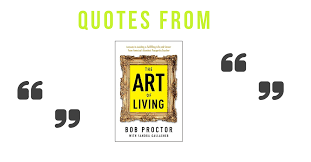 Living Quotes Simple Quotes From The Art Of Living By Bob Proctor Project 48