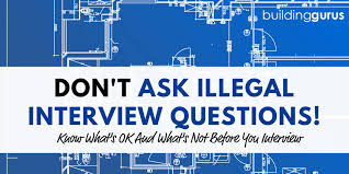 Questions To Not Ask In An Interview Dont Ask Illegal Interview Questions Building Gurus