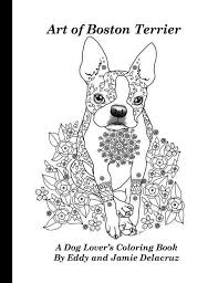 Art Of Boston Terrier Coloring Book Volume No 1 Physical