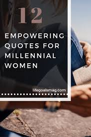Millennial Quotes Magnificent 48 Empowering Quotes For Millennial Women Life Goals Mag