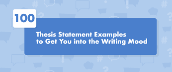 thesis statement examples to get you into the writing mood there is one big tip on writing a good essay almost every article on the web gives you
