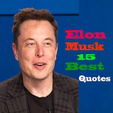 Elon Musk Best 15 Quotes Makapplecom