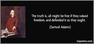 Samuel Adams Quotes Awesome The Truth Is All Might Be Free If They Valued Freedom And Defended