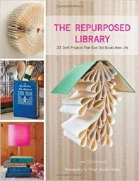 the repurposed library 33 craft projects that give old books new life lisa occhipinti 9781584799092 amazon books
