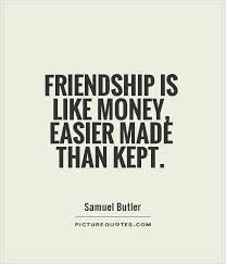 Friendship Is Like Money Easier Made Than Kept Picture Quotes Extraordinary Money And Friendship Quotes