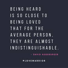 Quotes About Being Loved Adorable Quotes About Love Being Heard Is So Close To Being Loved That For