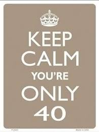 Now is the time to look at the list you have made of places you want to travel and go! 40th Birthday Sign Keep Calm Your Only 40 Http Www Giftsforblokes Com Au 40th Birthday Presents Html 60th Birthday Quotes 40 Birthday Signs Birthday Sign