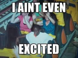 I aint even Excited - Memes Comix Funny Pix via Relatably.com