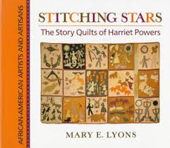 Harriet Powers: A Freed Slave Tells Stories Through Quilting & Harriet Powers book Stitching the Stars Adamdwight.com