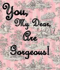 Beautiful And Gorgeous Quotes Best Of You My Dear Are Gorgeous Penelope's Musings