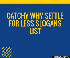 Why Settle For Less 24 Catchy Why Settle For Less Slogans List Taglines Phrases 21