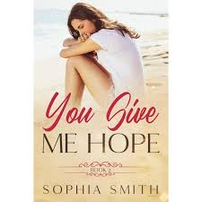 You Give Me Hope (Book 2) by Sophia Smith