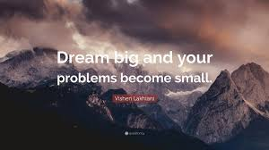 "Small Dream Quotes Best of Vishen Lakhiani Quote ""Dream Big And Your Problems Become Small"