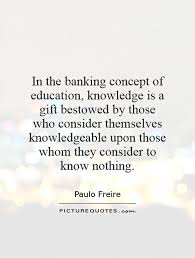 banking quotes banking sayings banking picture quotes in the banking concept of education knowledge is a gift bestowed by those who consider