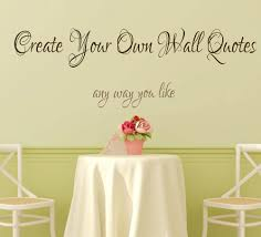 Small Picture Create Your Own Wall Quotes Personalized Words Custom Wall Decal
