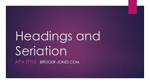 Headings And Seriation In Apa Bridger Jones