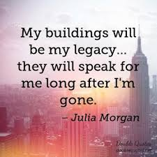 Legacy Quotes Stunning My Buildings Will Be My Legacy They Will Speak For Me Long After