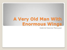 a very old man enormous wings ppt video online  a very old man enormous wings