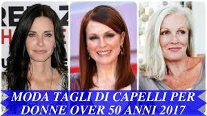 Moda Tagli Di Capelli Per Donne Over 50 Anni 2017 Youtube
