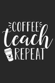 Listen to teacher coffee 1 by teacherscoffee for free. Coffee Teach Repeat Womens Coffee Teach Repeat Cute Coffee Lover Teacher Quote Journal Notebook Blank Lined Ruled 6x9 100 Pages By Not A Book