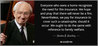 everyone who owns a home recognizes the need for fire insurance we hope and pray