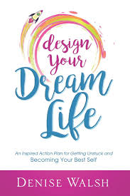 How To Design Your Dream Life Design Your Dream Life An Inspired Action Plan For Getting