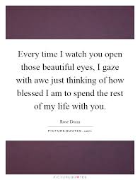 Those Beautiful Eyes Quotes Best Of Every Time I Watch You Open Those Beautiful Eyes I Gaze With