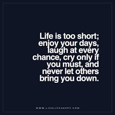 Life Is Too Short Quotes Adorable Life Is Too Short Enjoy Your Days Laugh At Every Chance Live