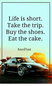 Life Is Short Take The Trip Buy The Shoes Eat The Cake Awe Post