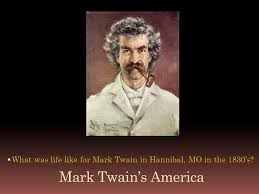 What was life like for Mark Twain in Hannibal, MO in the 1830's ...