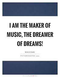 Quotes Maker Best I Am The Maker Of Music The Dreamer Of Dreams Picture Quotes