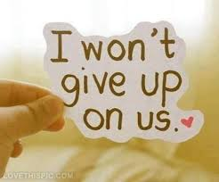 I wont give up on us."