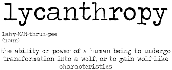 Lycanthropy N The Ability Or Power