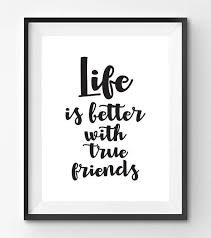 Quote Prints Beauteous Life Is Better With True Friends Quote Print Life Quote Prints