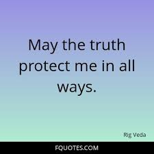Rig Quote New Quote From Rig Veda May The Truth Protect Me In All Ways FQuotes