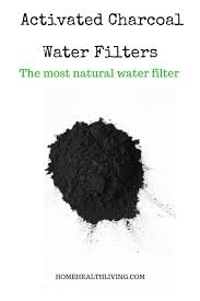 activated charcoal water filter is this the most natural way to filter water home health living