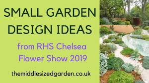 Garden Design Video Small Garden Design Inspiration From The Rhs Chelsea Flower Show 2019