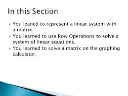 in this section you leaned to represent a linear system with a matrix