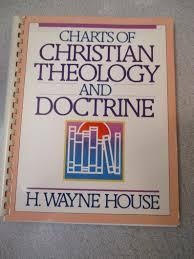 Theology Charts Charts Of Christian Theology And Doctrine H Wayne House Christian Books Bible Study Aids
