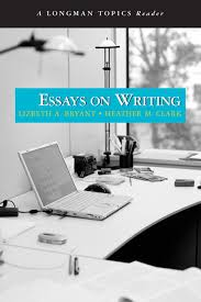 bryant clark essays on writing a longman topics reader pearson essays on writing a
