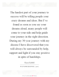 Quotes About Crazy Dreams Best Of The Hardest Part Of Your Journey To Success Will Be Telling