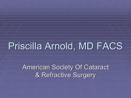 Priscilla Arnold, MD FACS American Society Of Cataract & Refractive  Surgery. - ppt download