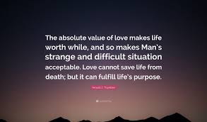 "Value Of Life Quotes Interesting Value Of Love In Life Quotes Arnold J Toynbee Quote ""The Absolute"