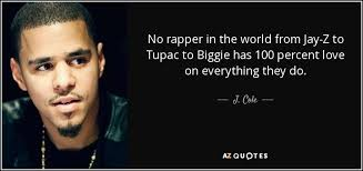 J Cole Love Quotes Unique J Cole Quote No Rapper In The World From JayZ To Tupac To