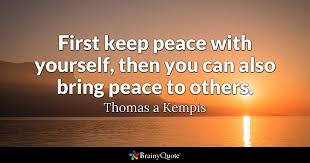 Quotes About Being At Peace With Yourself Best of First Keep Peace With Yourself Then You Can Also Bring Peace To