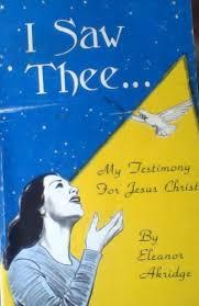 I Saw Thee... My Testimony for Jesus Christ: Eleanor Akridge ...