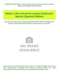 Más de 30 millones de niños y niñas en colombia y en latinoamérica han aprendido a leer y escribir con el libro nacho. Download Free Nacho Libro Inicial De Lectura Coleccion Nacho Spanish Edition Pdf Ebook Epub Kindle