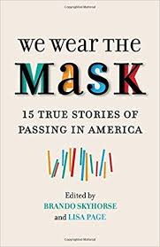 we wear the mask true stories of passing in america brando  we wear the mask 15 true stories of passing in america brando skyhorse lisa page 9780807078983 com books