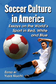 essays on soccer college essays application how to write a letter  com soccer culture in america essays on the world s sport com soccer culture in america